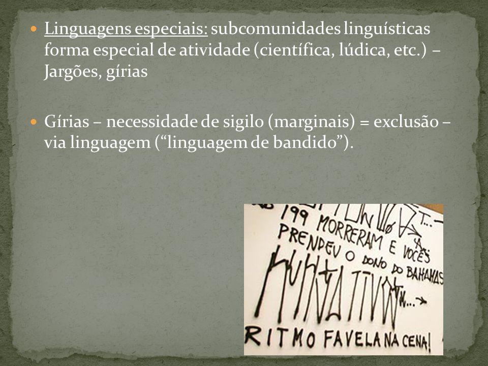 Linguagens especiais: subcomunidades linguísticas forma especial de atividade (científica, lúdica, etc.) – Jargões, gírias