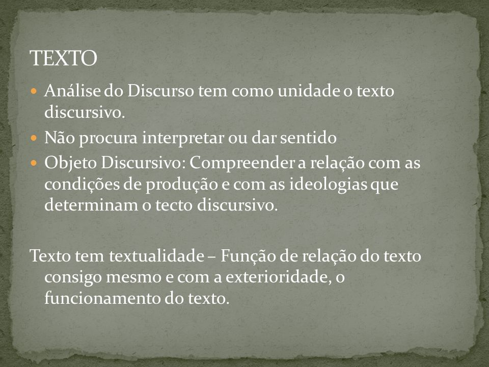 TEXTO Análise do Discurso tem como unidade o texto discursivo.