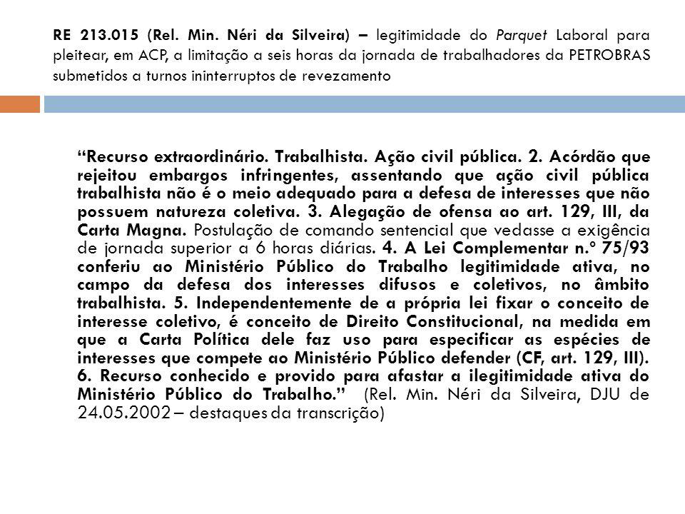RE 213.015 (Rel. Min. Néri da Silveira) – legitimidade do Parquet Laboral para pleitear, em ACP, a limitação a seis horas da jornada de trabalhadores da PETROBRAS submetidos a turnos ininterruptos de revezamento