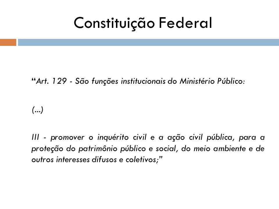 Constituição Federal Art. 129 - São funções institucionais do Ministério Público: (...)