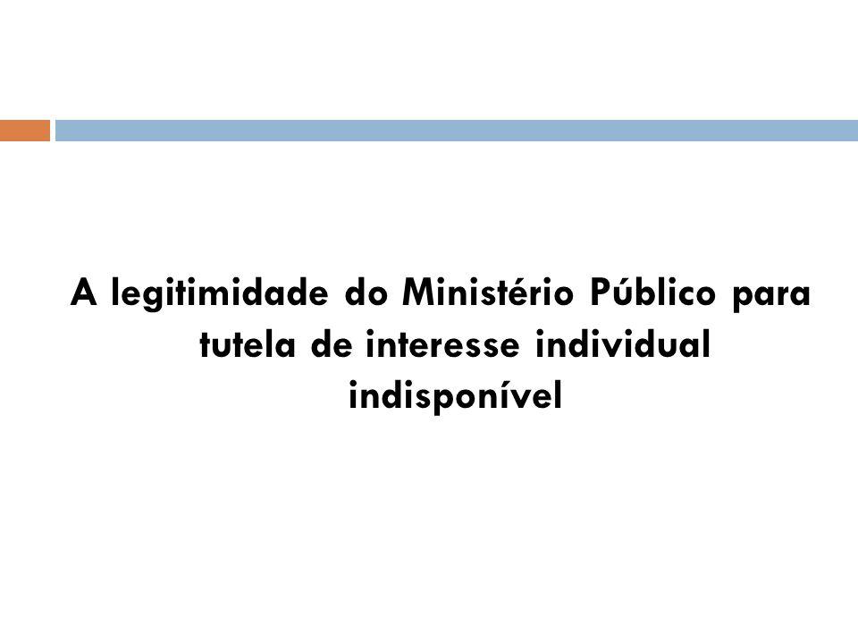 A legitimidade do Ministério Público para tutela de interesse individual indisponível