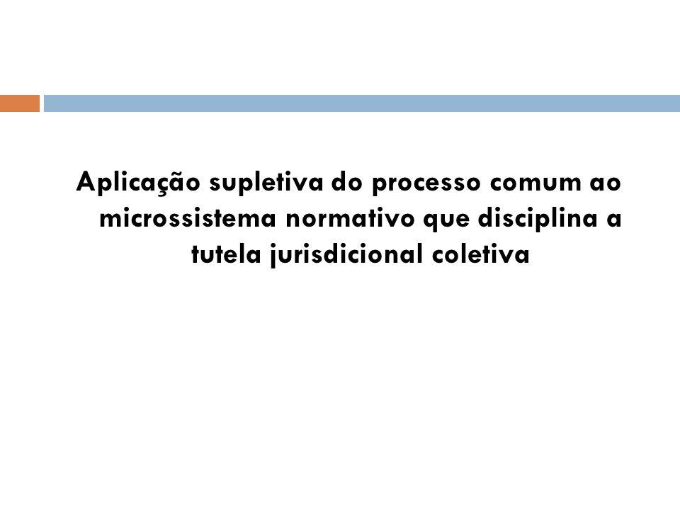 Aplicação supletiva do processo comum ao microssistema normativo que disciplina a tutela jurisdicional coletiva