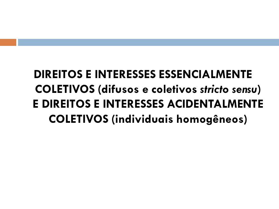 DIREITOS E INTERESSES ESSENCIALMENTE COLETIVOS (difusos e coletivos stricto sensu) E DIREITOS E INTERESSES ACIDENTALMENTE COLETIVOS (individuais homogêneos)