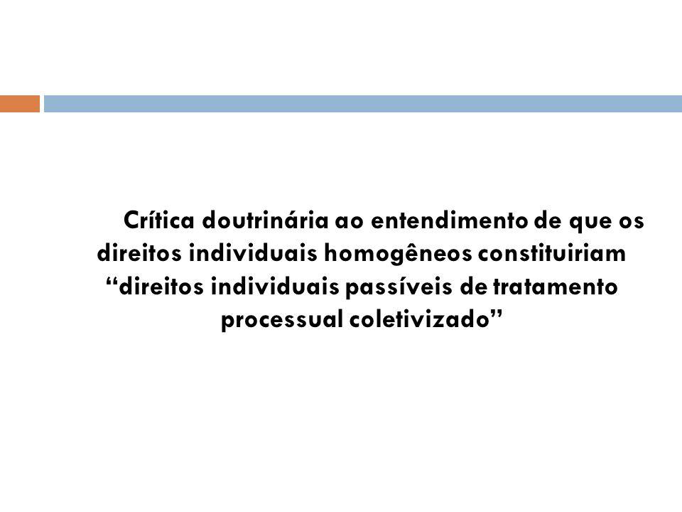 Crítica doutrinária ao entendimento de que os direitos individuais homogêneos constituiriam direitos individuais passíveis de tratamento processual coletivizado