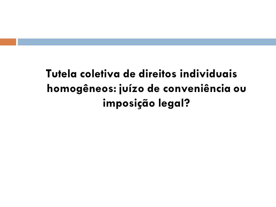 Tutela coletiva de direitos individuais homogêneos: juízo de conveniência ou imposição legal