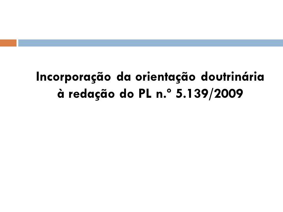Incorporação da orientação doutrinária à redação do PL n.º 5.139/2009