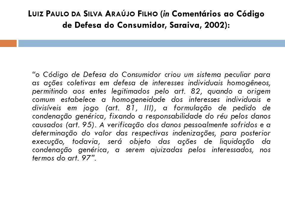 Luiz Paulo da Silva Araújo Filho (in Comentários ao Código de Defesa do Consumidor, Saraiva, 2002):