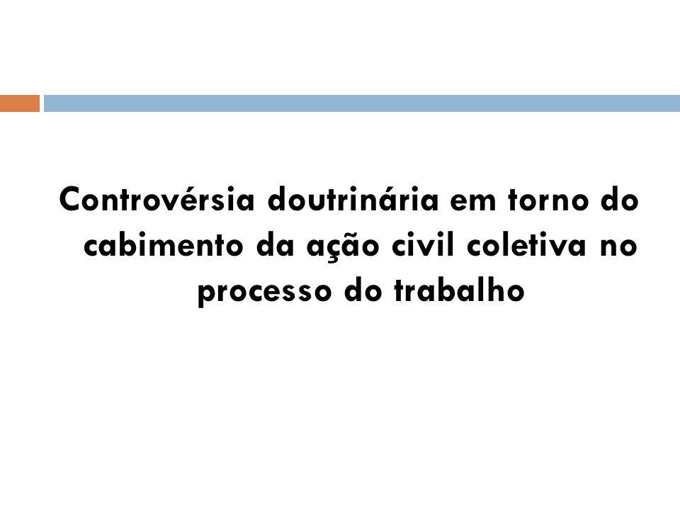 Controvérsia doutrinária em torno do cabimento da ação civil coletiva no processo do trabalho