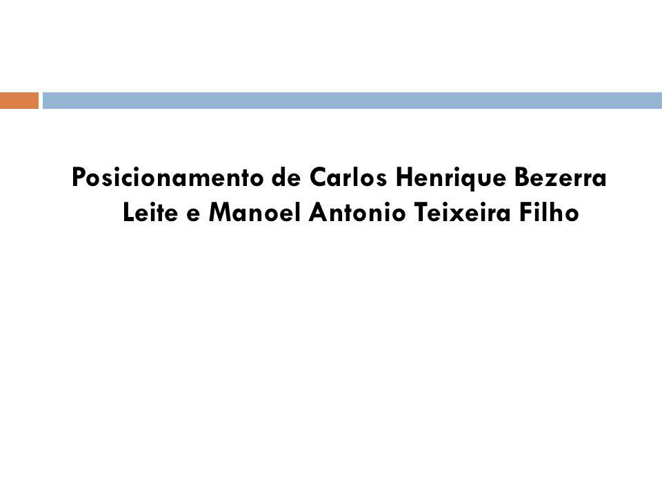 Posicionamento de Carlos Henrique Bezerra Leite e Manoel Antonio Teixeira Filho