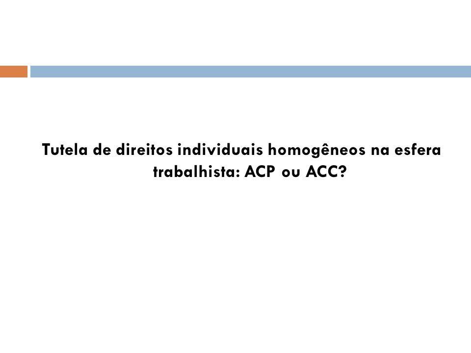 Tutela de direitos individuais homogêneos na esfera trabalhista: ACP ou ACC
