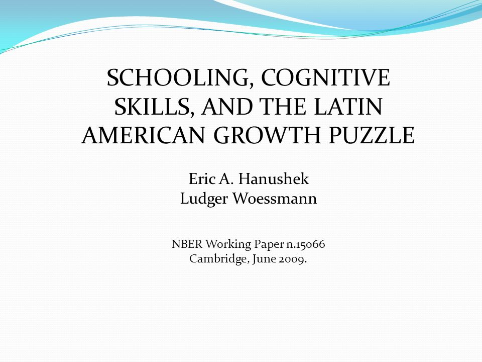 SCHOOLING, COGNITIVE SKILLS, AND THE LATIN AMERICAN GROWTH PUZZLE