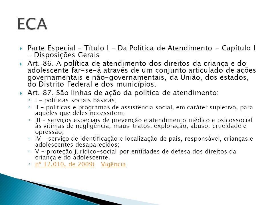 ECA Parte Especial - Título I - Da Política de Atendimento - Capítulo I - Disposições Gerais.