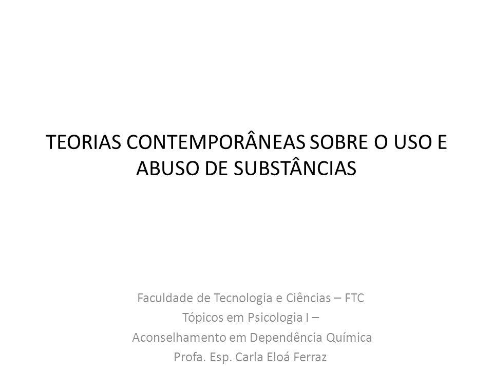 TEORIAS CONTEMPORÂNEAS SOBRE O USO E ABUSO DE SUBSTÂNCIAS