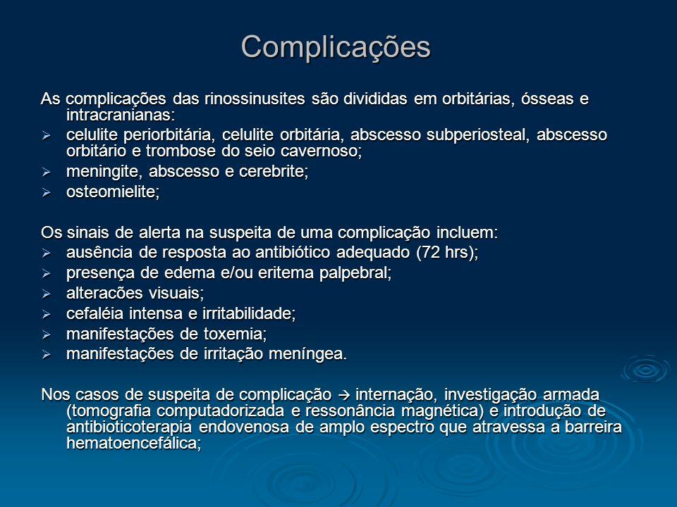 Complicações As complicações das rinossinusites são divididas em orbitárias, ósseas e intracranianas: