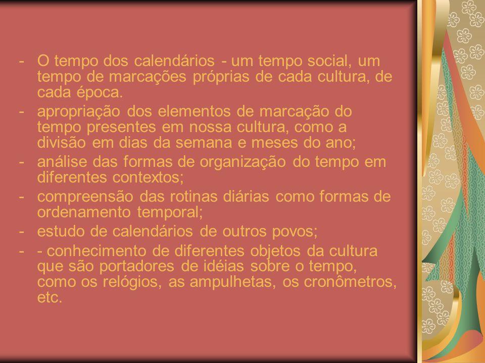 O tempo dos calendários - um tempo social, um tempo de marcações próprias de cada cultura, de cada época.