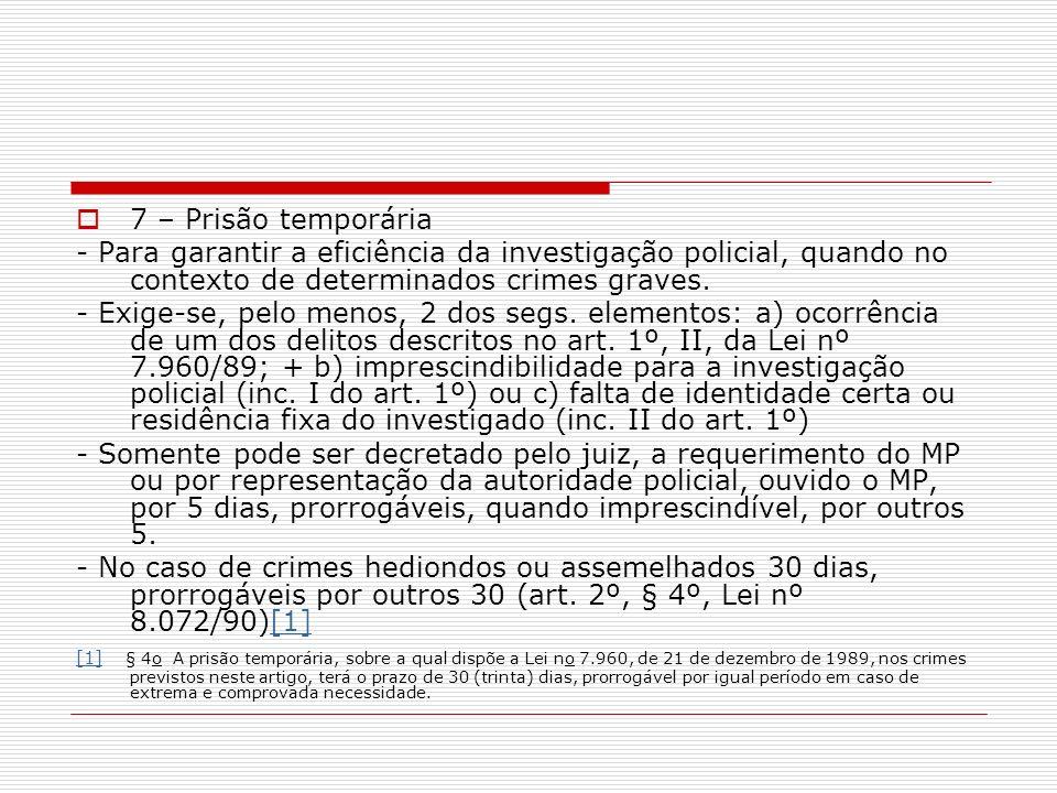 7 – Prisão temporária - Para garantir a eficiência da investigação policial, quando no contexto de determinados crimes graves.