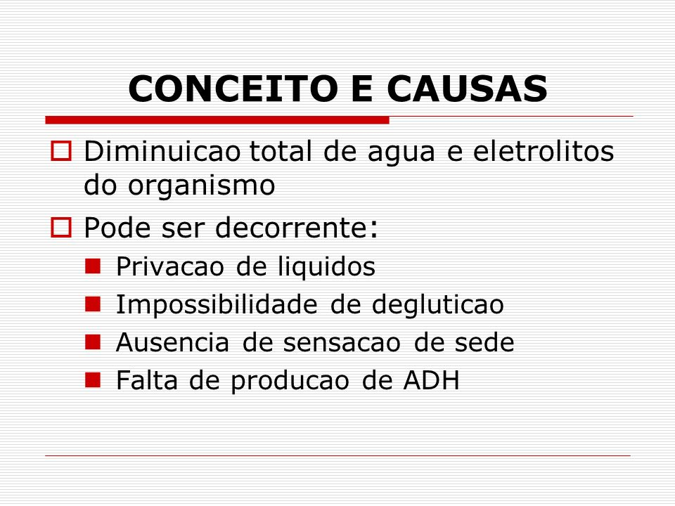 CONCEITO E CAUSAS Diminuicao total de agua e eletrolitos do organismo