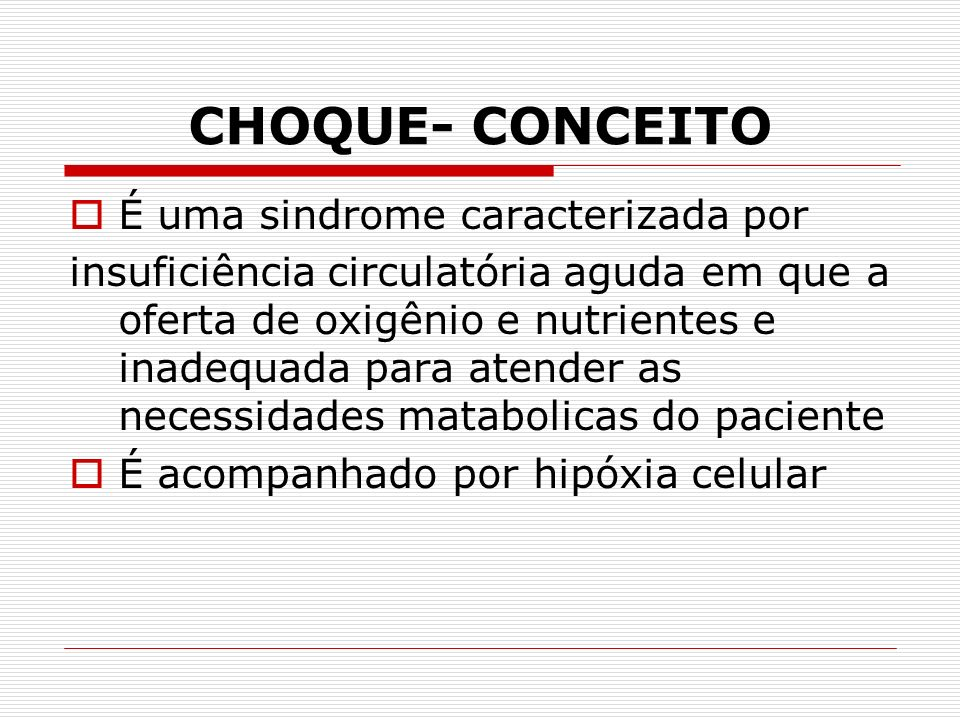 CHOQUE- CONCEITO É uma sindrome caracterizada por