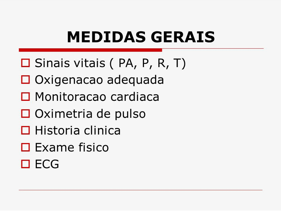 MEDIDAS GERAIS Sinais vitais ( PA, P, R, T) Oxigenacao adequada