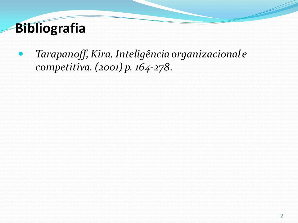 Bibliografia Tarapanoff, Kira. Inteligência organizacional e competitiva. (2001) p. 164-278.