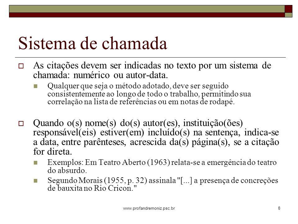 Sistema de chamada As citações devem ser indicadas no texto por um sistema de chamada: numérico ou autor-data.