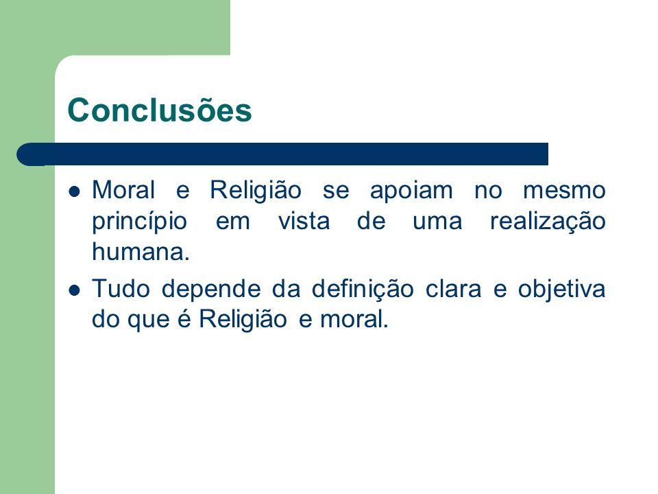 Conclusões Moral e Religião se apoiam no mesmo princípio em vista de uma realização humana.
