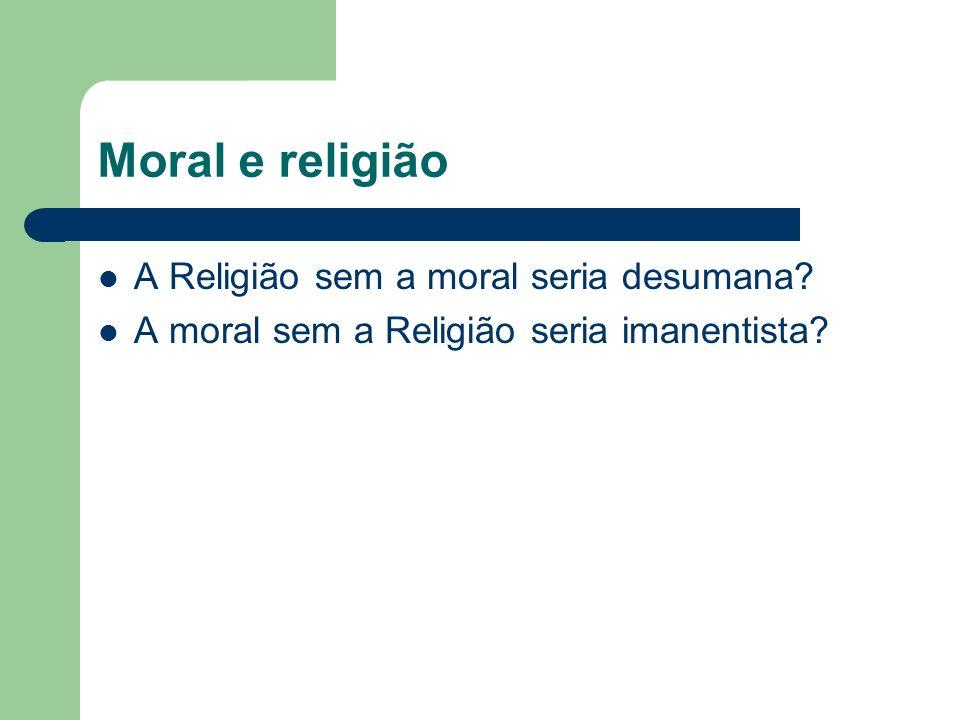 Moral e religião A Religião sem a moral seria desumana