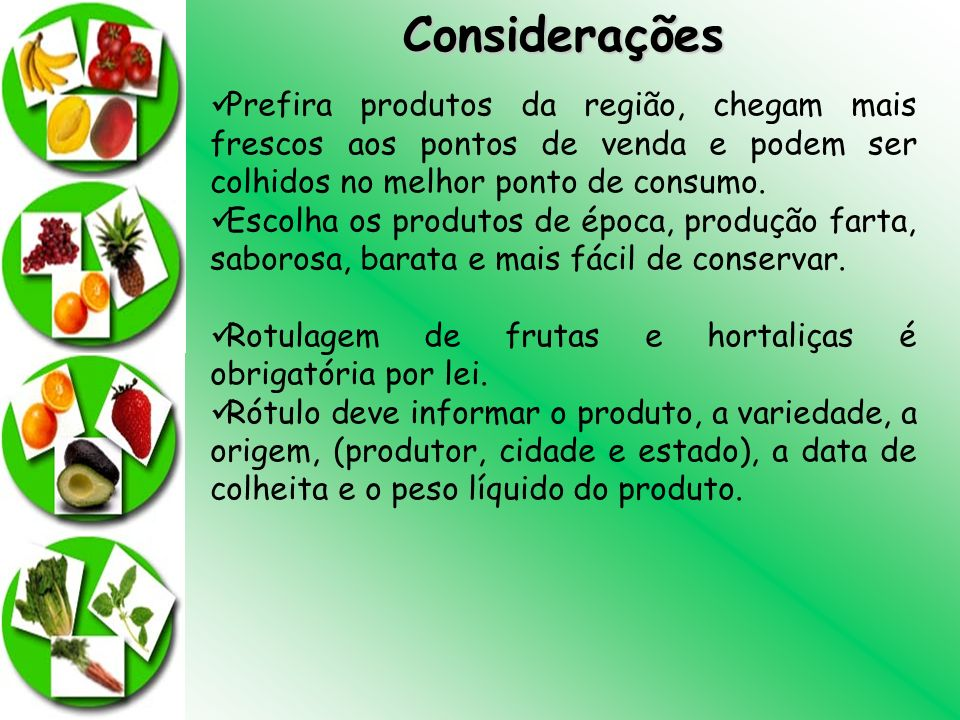 Considerações Prefira produtos da região, chegam mais frescos aos pontos de venda e podem ser colhidos no melhor ponto de consumo.