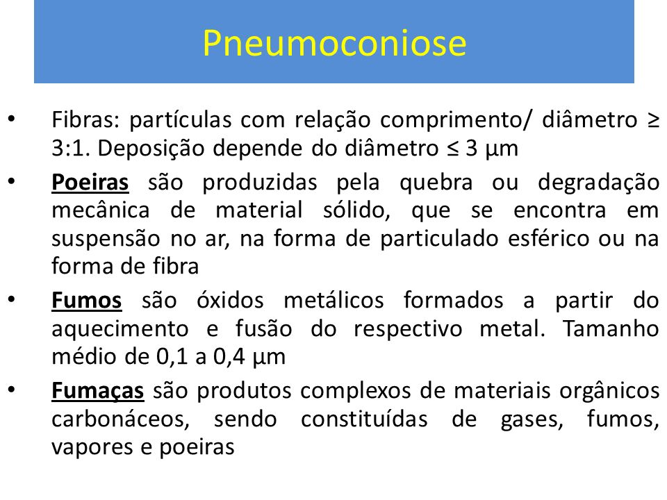 Pneumoconiose Fibras: partículas com relação comprimento/ diâmetro ≥ 3:1. Deposição depende do diâmetro ≤ 3 µm.