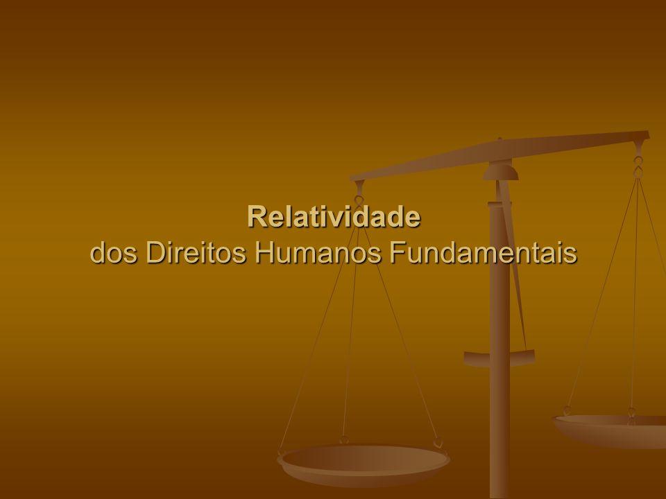 Relatividade dos Direitos Humanos Fundamentais