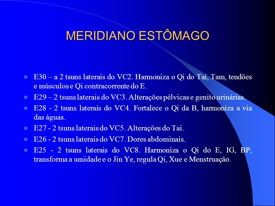 MERIDIANO ESTÔMAGO E30 – a 2 tsuns laterais do VC2. Harmoniza o Qi do Tai, Tam, tendões e músculos e Qi contracorrente do E.