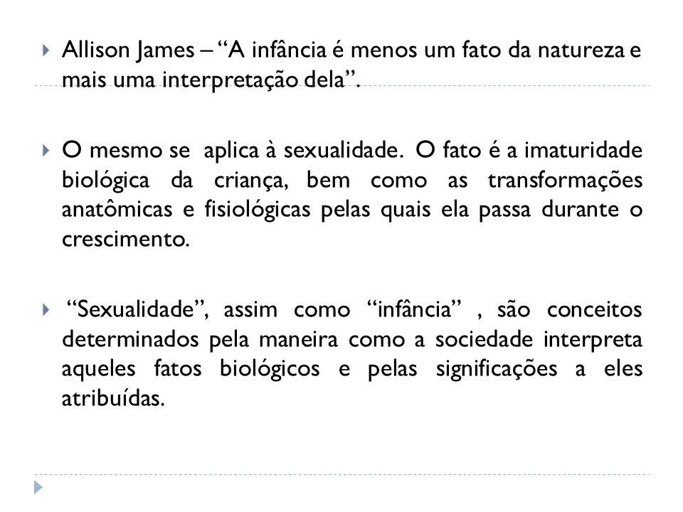 Allison James – A infância é menos um fato da natureza e mais uma interpretação dela .