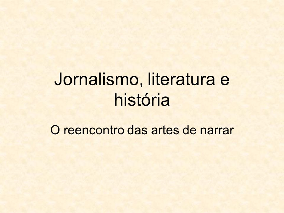 Jornalismo, literatura e história