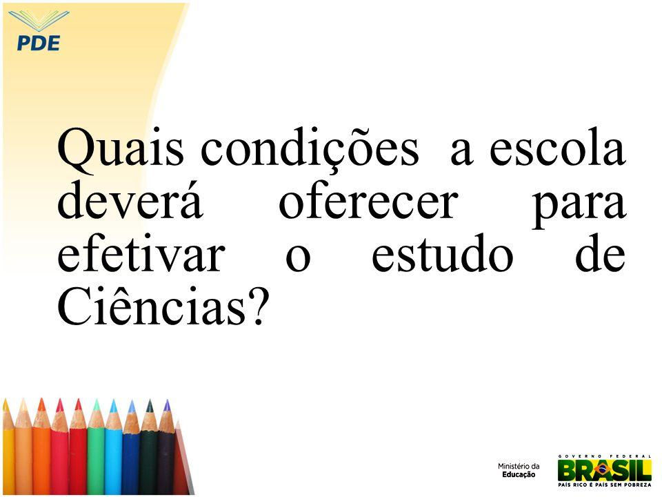 Quais condições a escola deverá oferecer para efetivar o estudo de Ciências