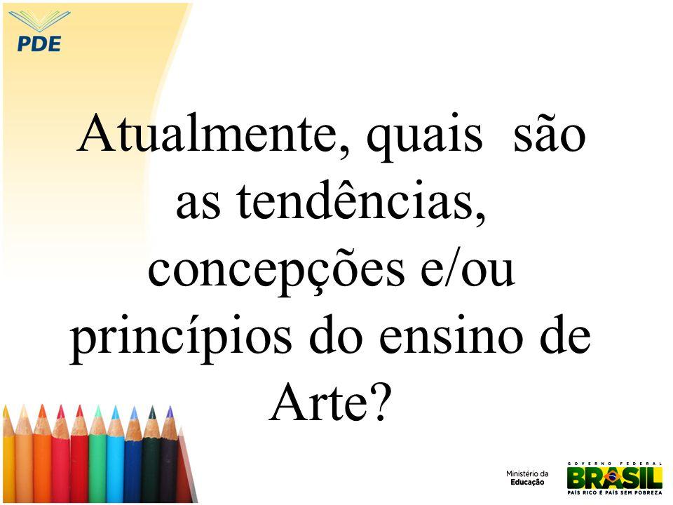Atualmente, quais são as tendências, concepções e/ou princípios do ensino de Arte