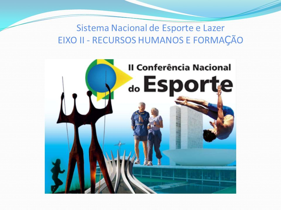 Sistema Nacional de Esporte e Lazer EIXO II - RECURSOS HUMANOS E FORMAÇÃO