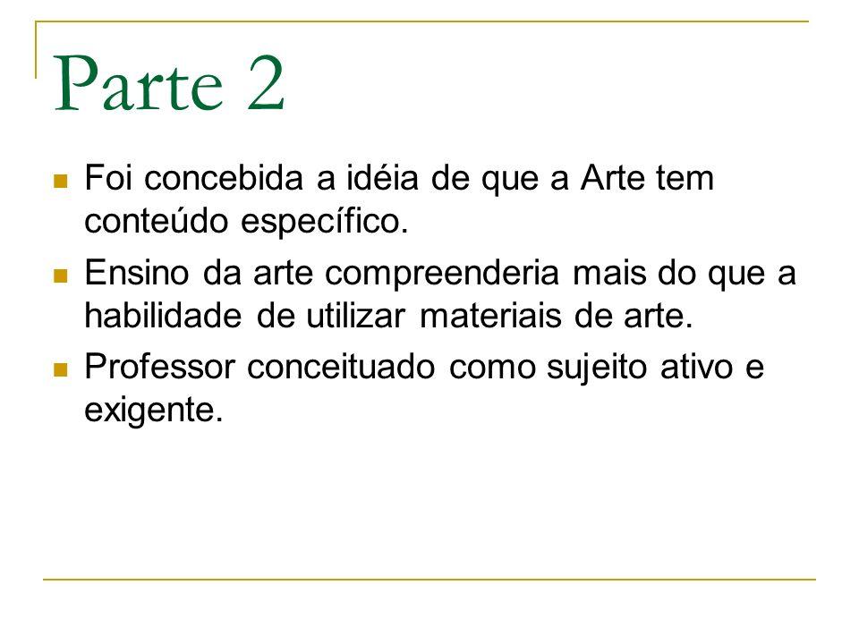 Parte 2 Foi concebida a idéia de que a Arte tem conteúdo específico.