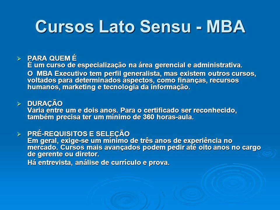 Cursos Lato Sensu - MBA PARA QUEM É É um curso de especialização na área gerencial e administrativa.