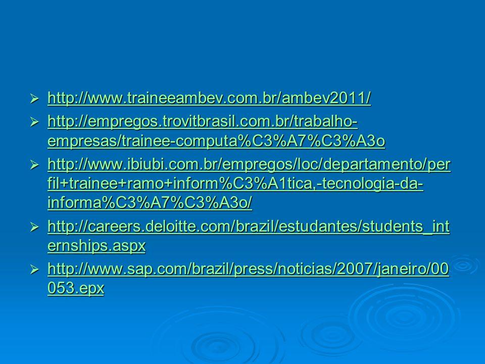 http://www.traineeambev.com.br/ambev2011/ http://empregos.trovitbrasil.com.br/trabalho-empresas/trainee-computa%C3%A7%C3%A3o.