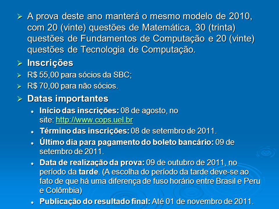 A prova deste ano manterá o mesmo modelo de 2010, com 20 (vinte) questões de Matemática, 30 (trinta) questões de Fundamentos de Computação e 20 (vinte) questões de Tecnologia de Computação.