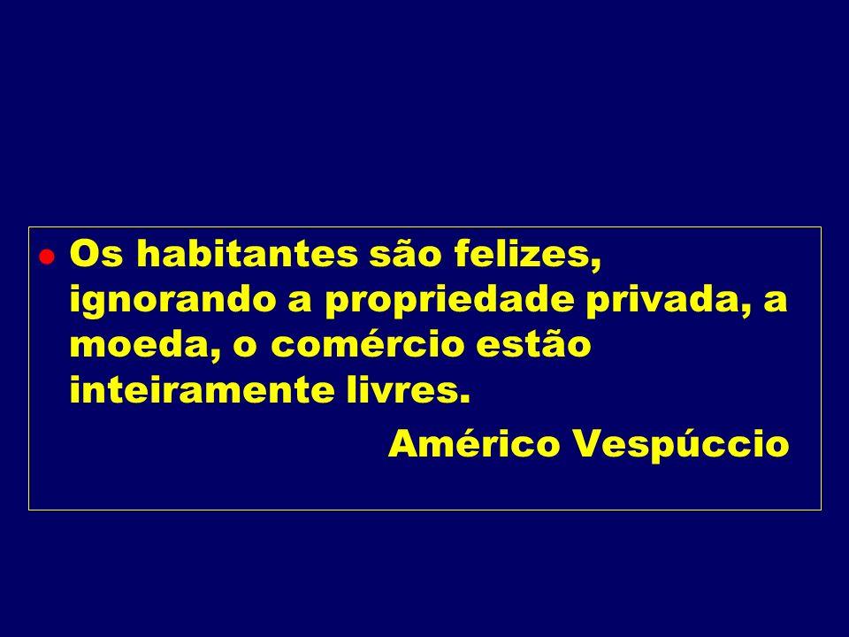 Os habitantes são felizes, ignorando a propriedade privada, a moeda, o comércio estão inteiramente livres.