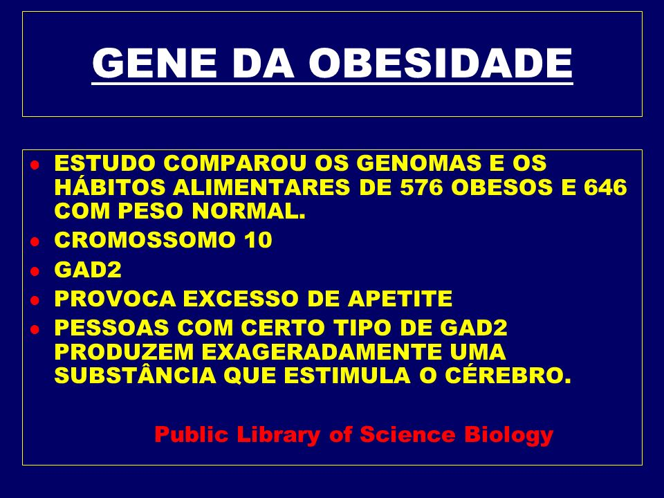 GENE DA OBESIDADEESTUDO COMPAROU OS GENOMAS E OS HÁBITOS ALIMENTARES DE 576 OBESOS E 646 COM PESO NORMAL.