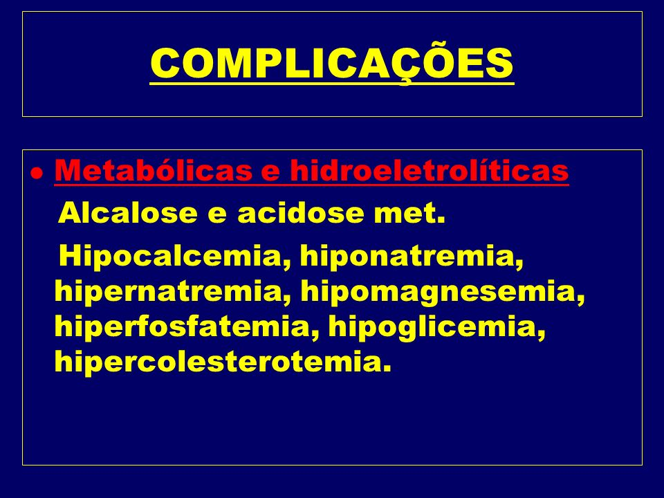 COMPLICAÇÕES Metabólicas e hidroeletrolíticas Alcalose e acidose met.