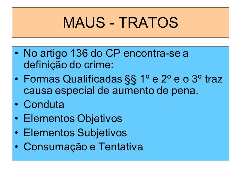 MAUS - TRATOS No artigo 136 do CP encontra-se a definição do crime: