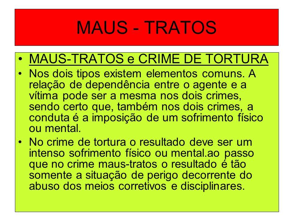 MAUS - TRATOS MAUS-TRATOS e CRIME DE TORTURA