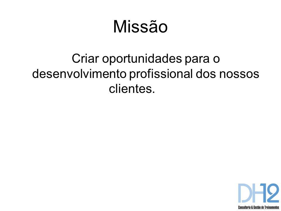 Missão Criar oportunidades para o desenvolvimento profissional dos nossos clientes.