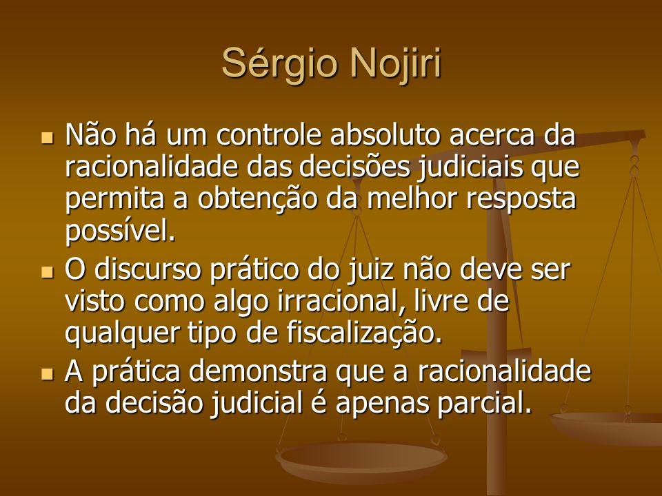 Sérgio Nojiri Não há um controle absoluto acerca da racionalidade das decisões judiciais que permita a obtenção da melhor resposta possível.