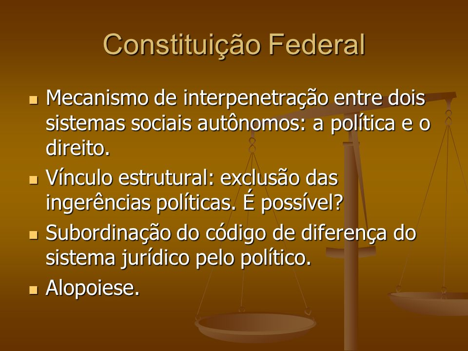Constituição FederalMecanismo de interpenetração entre dois sistemas sociais autônomos: a política e o direito.