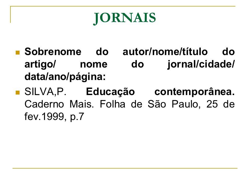 JORNAIS Sobrenome do autor/nome/título do artigo/ nome do jornal/cidade/ data/ano/página: