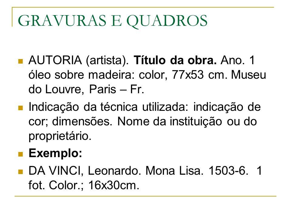 GRAVURAS E QUADROS AUTORIA (artista). Título da obra. Ano. 1 óleo sobre madeira: color, 77x53 cm. Museu do Louvre, Paris – Fr.